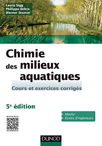 Chimie des milieux aquatiques - 5e dition: Cours et exercices corrigs