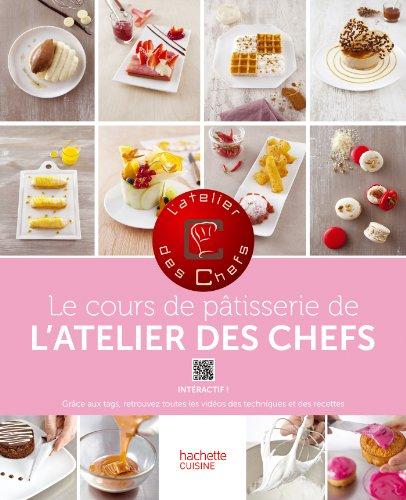 Le cours de pâtisserie de l'atelier des Chefs par Collectif