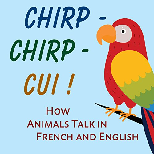 Couverture du livre Chirp-Chirp-Cui: How Animals Talk in French and English