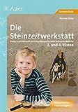 Die Steinzeitwerkstatt: Steine und Steinzeit im fächerübergreifenden Sachunterricht (3. und 4. Klasse) - Marion Statz