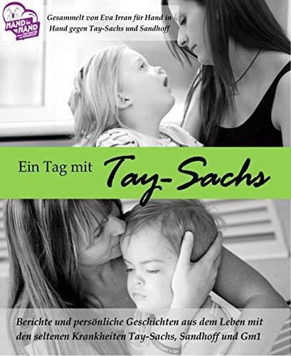 Ein Tag mit Tay-Sachs: Persönliche Berichte und Geschichten aus dem Leben mit der Krankheit Tay-Sachs, Sandhoff oder GM1