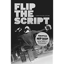FLIP THE SCRIPT (Chicago Studies in Ethnomusicology)
