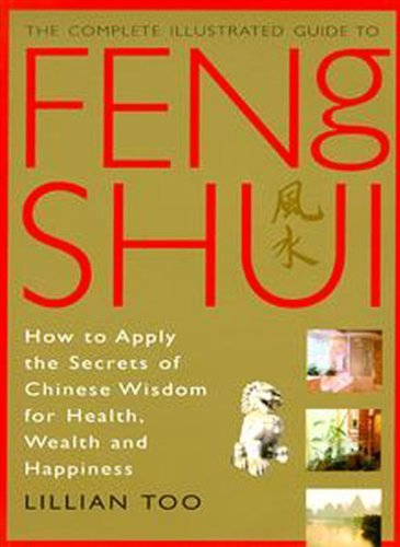 Feng Shui (Complete Illustrated Guide): How to Apply the Secrets of Chinese Wisdom for Health, Wealth and Happiness by Lillian Too (Illustrated, 18 Feb 2002) Paperback