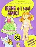 Irene e i suoi amici. Il grande libro delle bambole da vestire. 11 figure da staccare per giocare. Ediz. illustrata