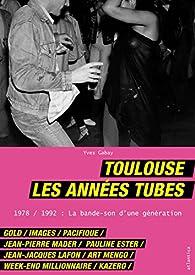 Toulouse, les années tubes par Yves GARBAY