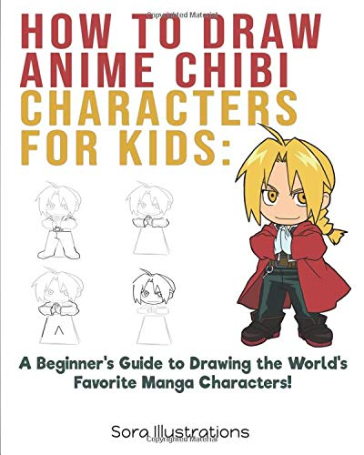How to Draw Anime Chibi Characters for Kids: A Beginner's Guide to Drawing the World's Favorite Manga Characters!
