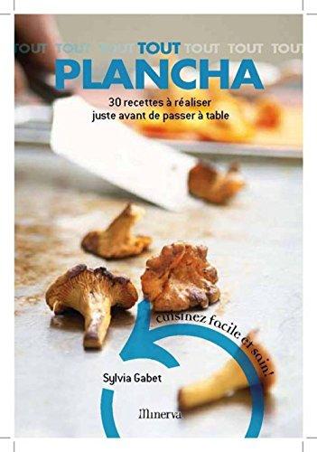Tout Plancha : 30 Recettes à réaliser juste avant de passer à table