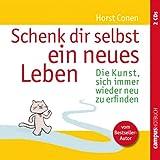 Schenk dir selbst ein neues Leben: Die Kunst, sich immer wieder neu zu erfinden - Horst Conen