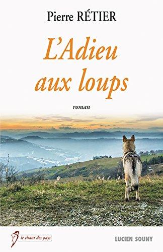 L'Adieu aux loups: Un roman rgional fascinant (Le chant des pays)