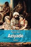 Telecharger Livres Aziyade Jeune femme appartenant au harem d un dignitaire turc (PDF,EPUB,MOBI) gratuits en Francaise