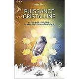 Puissance cristalline - Guérir avec les pierres dans la tradition amérindienne