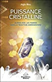 Puissance cristalline - Guérir avec les pierres d..