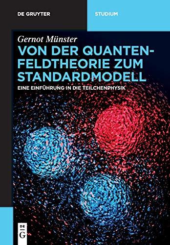 Von der Quantenfeldtheorie zum Standardmodell: Eine Einführung in die Teilchenphysik (De Gruyter Studium)
