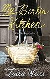 My Berlin Kitchen: Eine Liebesgeschichte