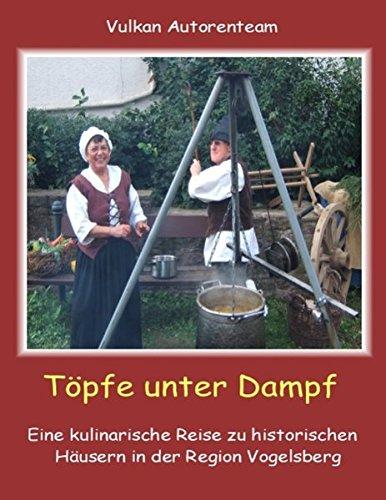 Töpfe unter Dampf: Eine kulinarische Reise zu historischen Häusern in der Region Vogelsberg (Kulinarische Topf)