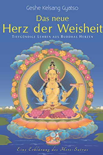 Das neue Herz der Weisheit: Tiefgründige Lehren aus Buddhas Herzen