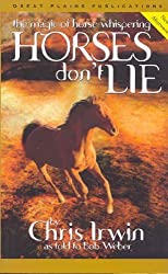 Horses Don't Lie: The Magic of Horse Whispering by Chris Irwin (2002-02-09)
