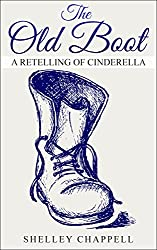 The Old Boot: A Retelling of Cinderella (Fairy Tale eShorts Book 4)