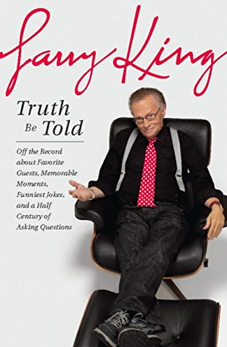 Truth Be Told: Off the Record about Favorite Guests, Memorable Moments, Funniest Jokes, and a Half Century of Asking Questions (English Edition) por Larry King