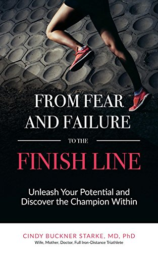 From Fear and Failure -- To the Finish Line: Unleash Your Potential and Discover the Champion Within (English Edition) por Dr. Cindy Starke