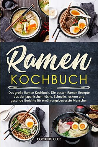 Ramen Kochbuch: Das große Ramen Kochbuch. Die besten Ramen Rezepte aus der  japanischen Küche. Schnelle, leckere und gesunde Gerichte für ...