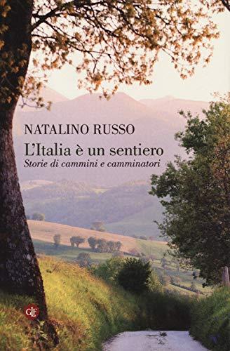 L'Italia è un sentiero. Storie di cammini e camminatori