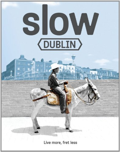 The Slow Dublin: Dublin (Slow Guides)