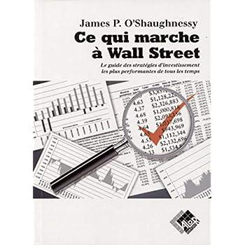 Ce qui marche à Wall Street: Le guide des stratégies d'investissement les plus performantes de tous les temps
