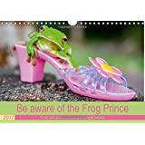 Be aware of the Frog Prince (Wall Calendar 2017 DIN A4 Landscape): First aid guide for all the single ladies (Monthly calendar, 14 pages ) (Calvendo Animals)