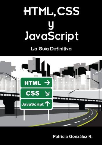 HTML, CSS y Javascript. La Guía Definitiva por Patricia González R