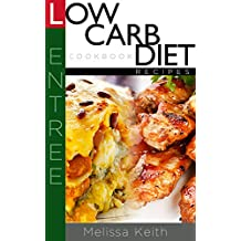 Low Carb Diet Recipes Cookbook-Entree (English Edition)
