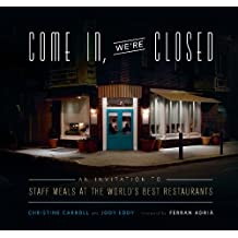 Come In, We're Closed: An Invitation to Staff Meals at the World's Best Restaurants (English Edition)