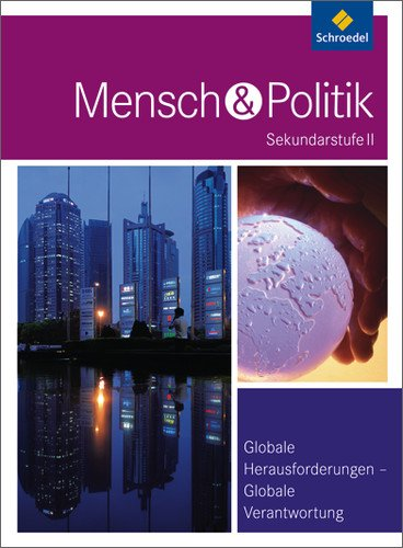 Schroedel Verlag GmbH Mensch und Politik SII - Themenbände: Globale Herausforderungen - Globale Verantwortung