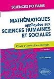 Mathématiques appliquées aux sciences humaines et sociales Cours et exercices - Sciences Po Paris - 1re à 3e année...