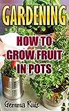 Gardening: How To Grow Fruit In Pots