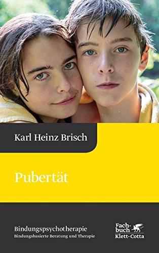 Pubertät: Reihe Bindungspsychotherapie – Bindungsbasierte Beratung und Therapie (Karl Heinz Brisch Bindungspsychotherapie)
