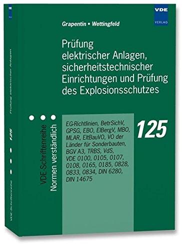 Prüfung elektrischer Anlagen, sicherheitstechnischer Einrichtungen und Prüfung des Explosionsschutzes: EG-Richtlinien, BetrSichV, GPSG, EBO, ElBergV, ... – Normen verständlich, Band 125 (125 Prüfungen)