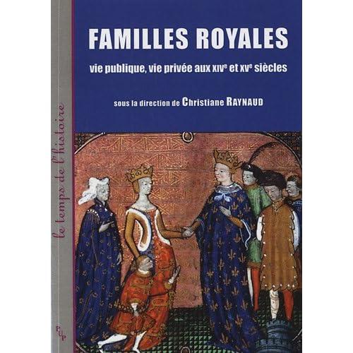 Familles royales : Vie publique, vie privée aux XIVe et XVe siècles