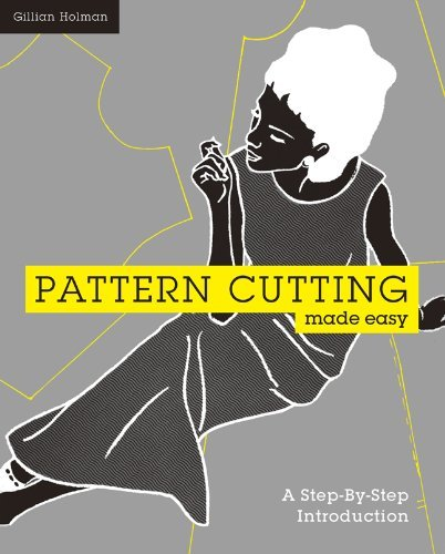 Pattern Cutting Made Easy: A Step-by-Step Introduction by Gillian Holman (2013-03-05)
