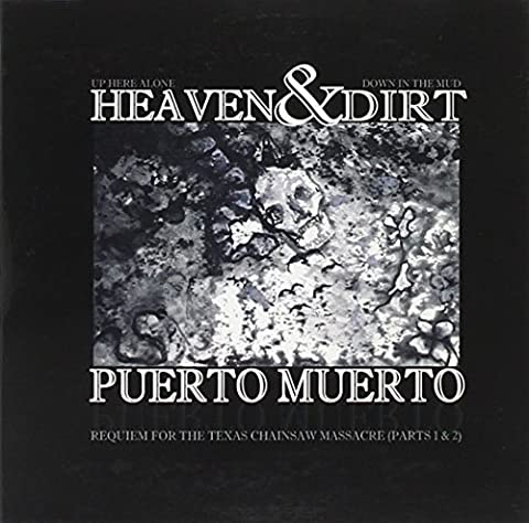 Heaven and Dirt: Requiem for the Texas Chainsaw Massacre Parts 1 & 2 by Puerto Muerto (2007-11-13)