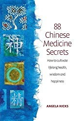 88 Secrets of Chinese Medicine: How To Cultivate Lifelong Health, Wisdom And Happiness