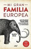 Mi gran familia europea: Los primeros 54.000 años: una historia de la humanidad (Ariel)