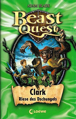 Beast Quest - Clark, Riese des Dschungels: Band 8 - Band 8