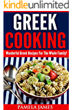 Greek Cooking:: Wonderful Greek Recipes For The Whole Family! (English Edition)