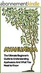 Ayahuasca: The Ultimate Beginner's Gu...