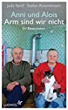 Anni und Alois - Arm sind wir nicht: Ein Bauernleben