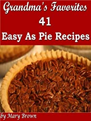 Grandma's Favorites - 41 Easy As Pie Recipes (English Edition)
