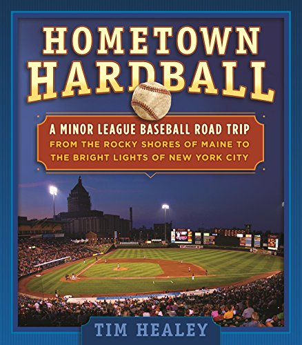 Hometown Hardball: A Minor League Baseball Road Trip from the Rocky Shores of Maine to the Bright Lights of New York City (English Edition)