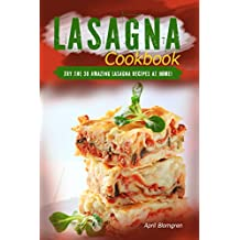 Lasagna Cookbook: Try the 30 Amazing Lasagna Recipes at Home! (English Edition)