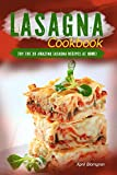 Lasagna Cookbook: Try the 30 Amazing Lasagna Recipes at Home!